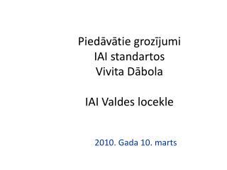 Piedāvātie grozījumi  IAI standartos Vivita Dābola IAI Valdes locekle