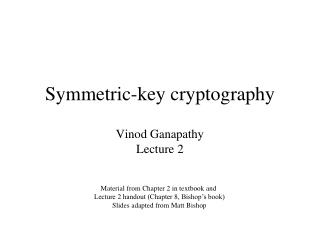 Symmetric-key cryptography Vinod Ganapathy Lecture 2
