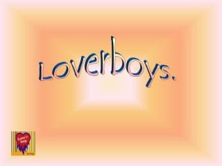 Loverboys.