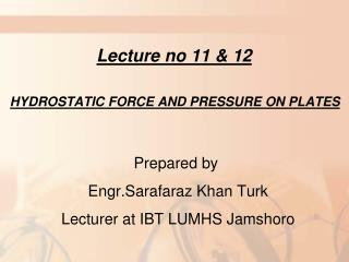 Lecture no 11 & 12 HYDROSTATIC FORCE AND PRESSURE ON PLATES