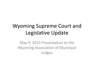 Wyoming Supreme Court and Legislative Update
