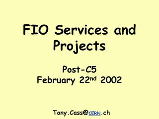 FIO Services and Projects Post-C5 February 22 nd  2002 Tony.Cass@ CERN .ch