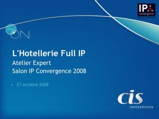 L'Hotellerie Full IP Atelier Expert  Salon IP Convergence 2008