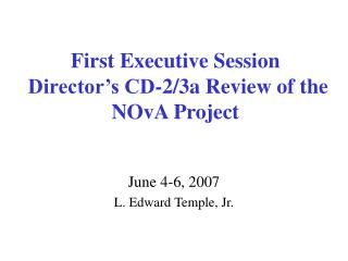 First Executive Session  Director's CD-2/3a Review of the NOvA Project