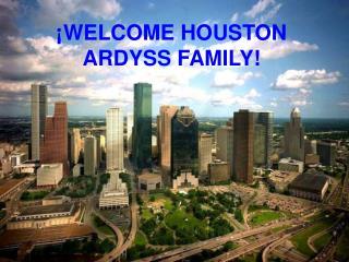 ¡WELCOME HOUSTON ARDYSS FAMILY!