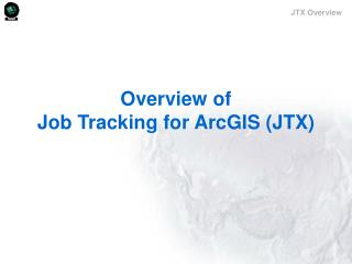 Overview of  Job Tracking for ArcGIS (JTX)