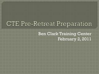 CTE Pre-Retreat Preparation