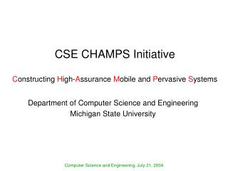 CSE CHAMPS Initiative C onstructing  H igh- A ssurance  M obile and  P ervasive  S ystems
