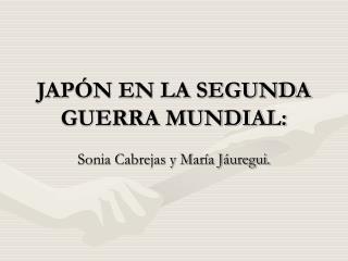 JAPÓN EN LA SEGUNDA GUERRA MUNDIAL:
