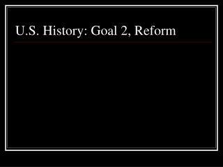 U.S. History: Goal 2, Reform