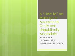 "A ""How-to"" on Making Unit Assessments Orally and Linguistically Accessible"