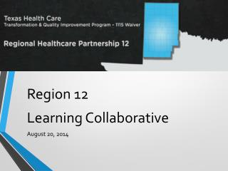 Region 12 Learning Collaborative August 20, 2014