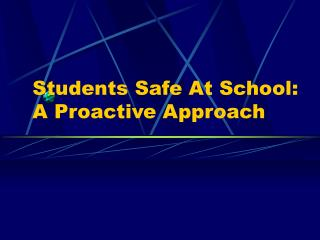 Students Safe At School:           A Proactive Approach