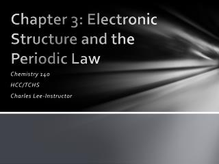 Chapter 3: Electronic Structure and the Periodic Law