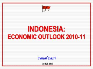 INDONESIA : E CONOMIC OUTLOOK 20 10-11 Faisal  Basri 29  Juli   2010