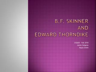 B.F. Skinner  and  Edward Thorndike