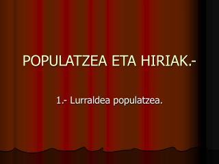 POPULATZEA ETA HIRIAK.-