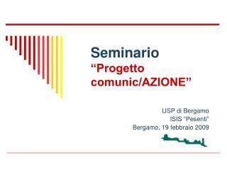 """Seminario """"Progetto comunic/AZIONE"""""""