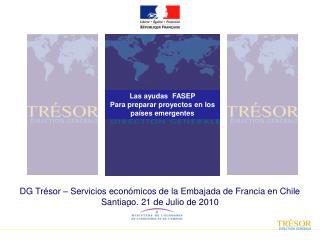 DG Trésor – Servicios económicos de la Embajada de Francia en Chile Santiago, 21 de Julio de 2010