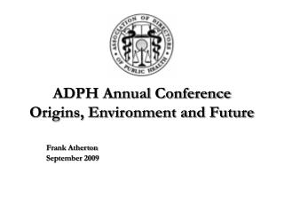 ADPH Annual Conference Origins, Environment and Future