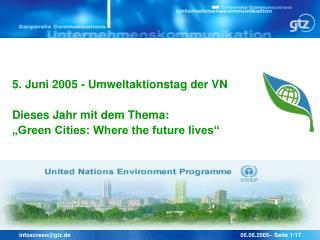 5. Juni 2005 - Umweltaktionstag der VN Dieses Jahr mit dem Thema: