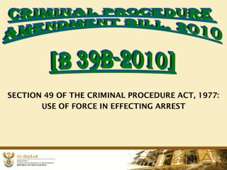 SECTION 49 OF THE CRIMINAL PROCEDURE ACT, 1977: USE OF FORCE IN EFFECTING ARREST