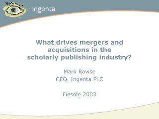 What drives mergers and  acquisitions in the  scholarly publishing industry?