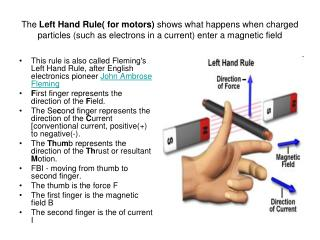 The Left Hand Rule for motors shows what happens when charged particles such as electrons in a current enter a magnetic