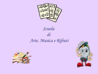 Scuola  di  Arte, Musica e Rifiuti