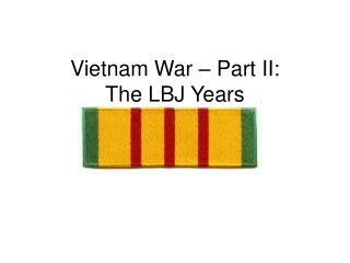 Vietnam War   Part II: The LBJ Years