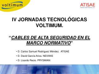 """IV JORNADAS TECNOLÓGICAS  VOLTIMUM. """" CABLES DE ALTA SEGURIDAD EN EL MARCO NORMATIVO """""""