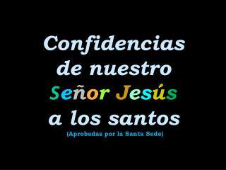 Confidencias  de nuestro  S e ñ o r J e s ú s a los santos   (Aprobadas por la Santa Sede)