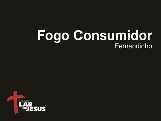 Fogo Consumidor