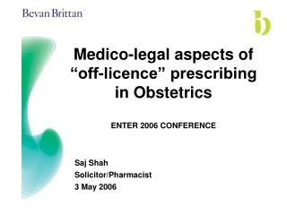 Medico-legal aspects of  off-licence  prescribing in Obstetrics  ENTER 2006 CONFERENCE
