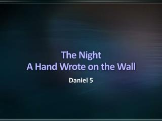 The Night A Hand Wrote on the Wall