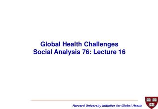 Global Health Challenges Social Analysis 76: Lecture 16