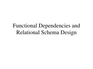 Functional Dependencies and Relational Schema Design
