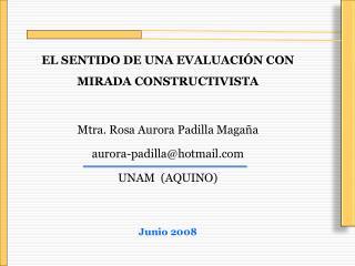 EL SENTIDO DE UNA EVALUACIÓN CON MIRADA  CONSTRUCTIVISTA Mtra. Rosa Aurora Padilla Magaña