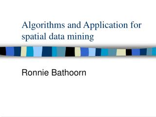 Algorithms and Application for spatial data mining