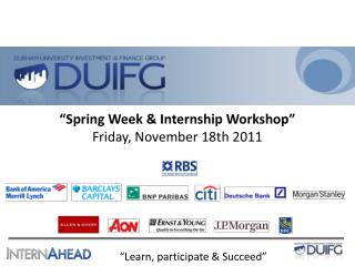 """Spring Week & Internship Workshop"" Friday, November 18th 2011"