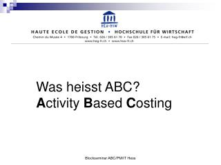 Was heisst ABC? A ctivity  B ased  C osting