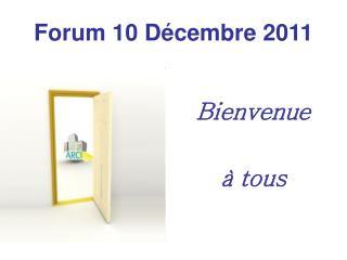 Forum 10 Décembre 2011