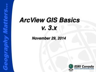 ArcView GIS Basics v. 3.x November 29, 2014