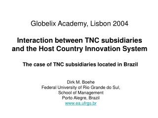 Globelix Academy, Lisbon 2004  Interaction between TNC subsidiaries and the Host Country Innovation System   The case of