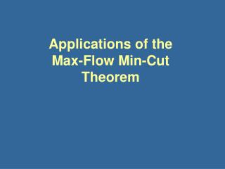 Applications of the Max-Flow Min-Cut Theorem
