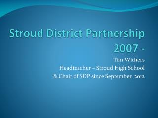 Stroud District Partnership 2007 -