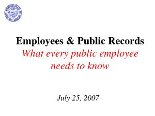 Employees & Public Records What every public employee needs to know