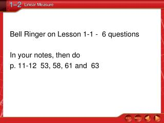 Bell Ringer on Lesson 1-1 -  6 questions In your notes, then do  p.  11-12  53, 58, 61 and  63