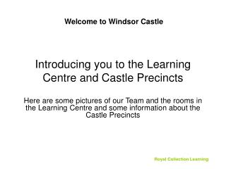 Introducing you to the Learning Centre and Castle Precincts