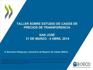 TALLER SOBRE ESTUDIO DE CASOS DE  PRECIOS DE TRANSFERENCIA SAN JOS�  31 DE MARZO - 4 ABRIL 2014